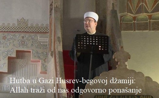 Hutba u Gazi Husrev-begovoj džamiji: Allah traži od nas odgovorno ponašanje
